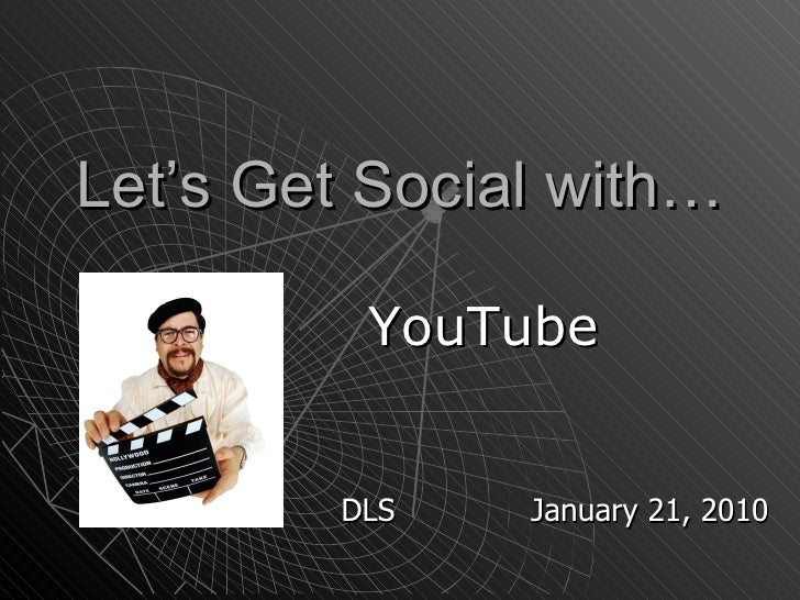 Let's Get Social with… YouTube DLS  January 21, 2010