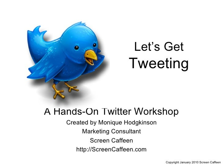 Let's Get  Tweeting A Hands-On Twitter Workshop Created by Monique Hodgkinson Marketing Consultant Screen Caffeen http://S...