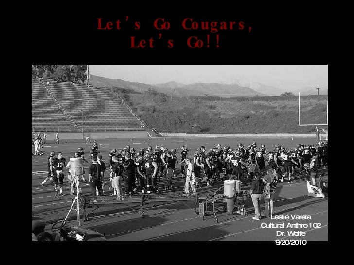 Let's Go Cougars, Let's Go!! Leslie Varela Cultural Anthro 102 Dr. Wolfe 9/20/2010