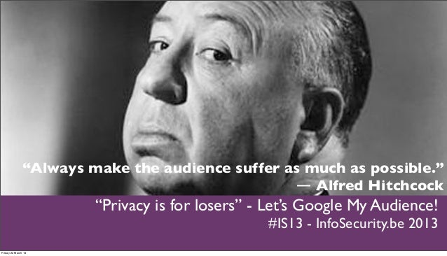 Let's Google My Audience - Privacy is for Losers!