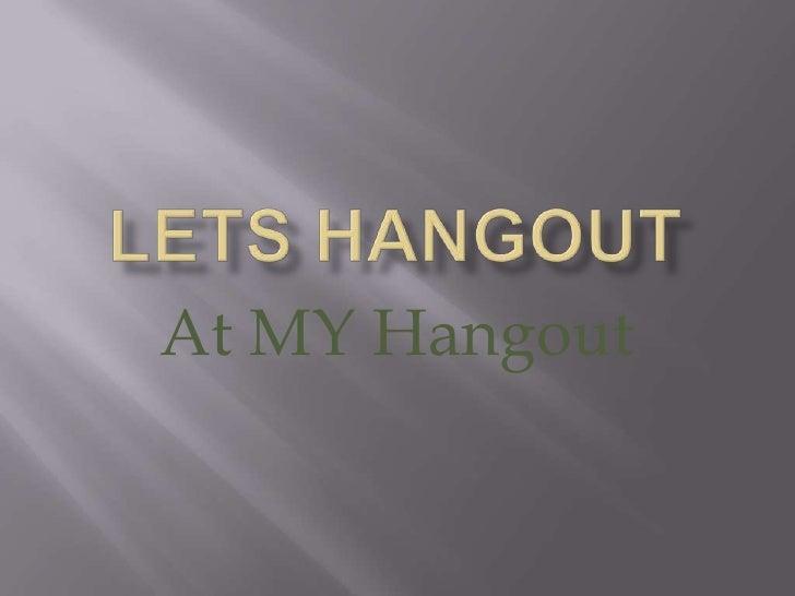 Lets hangout