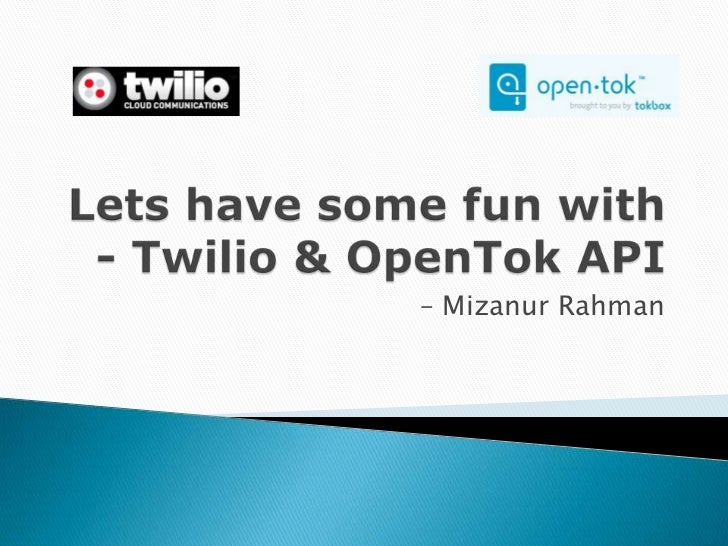 Lets have some fun with   twilio open tok
