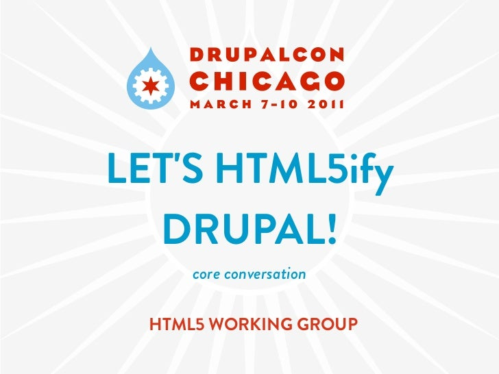 LETS HTML5ify  DRUPAL!     core conversation  HTML5 WORKING GROUP