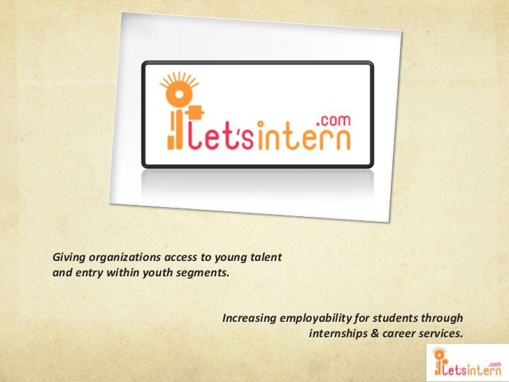 Giving organizations access to young talentand entry within youth segments.                               Increasing emplo...