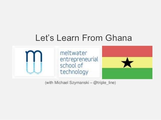 Let's Learn From Ghana  (with Michael Szymanski – @triple_line)