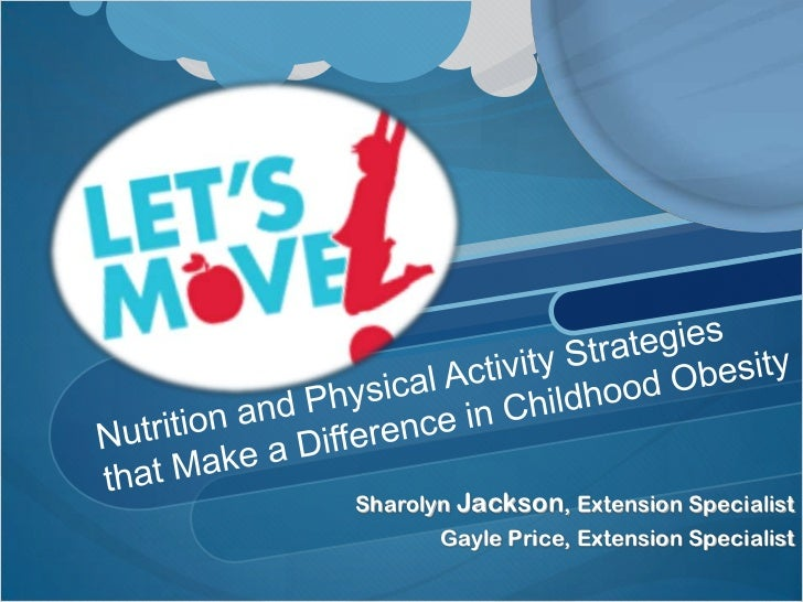 Nutrition and Physical Activity Strategies that Make a Difference in Childhood Obesity<br />SharolynJackson, Extension Spe...