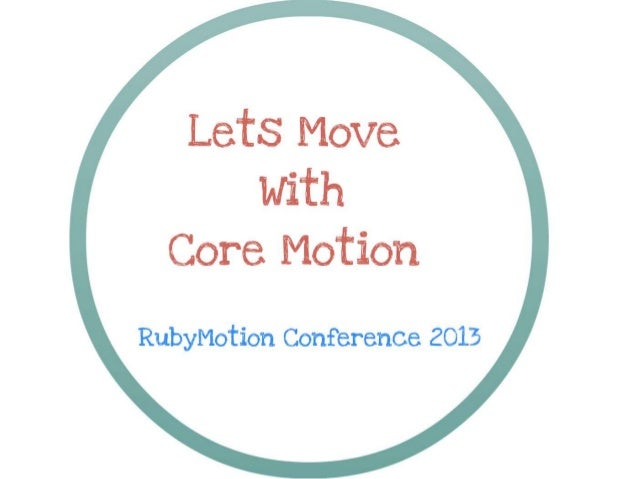 Lets Move with Core Motion : RubyMotion Conference #inspect Mar'13