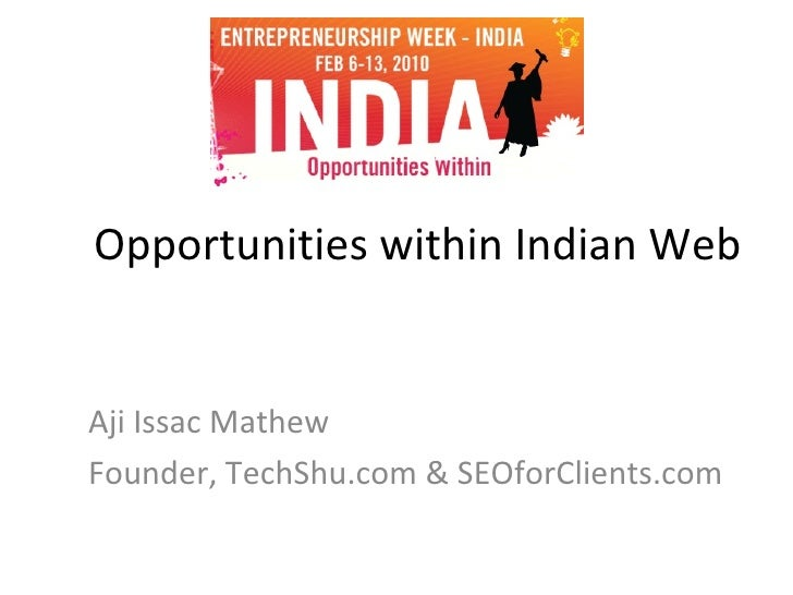 Opportunities within Indian Web Aji Issac Mathew Founder, TechShu.com & SEOforClients.com