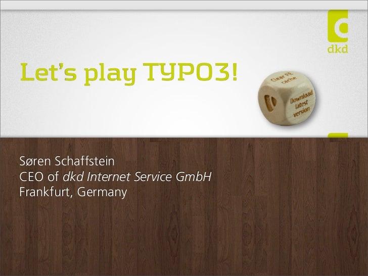 Let's play TYPO3!Søren SchaffsteinCEO of dkd Internet Service GmbHFrankfurt, Germany