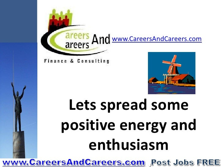 www.CareersAndCareers.com      Lets spread some positive energy and     enthusiasm
