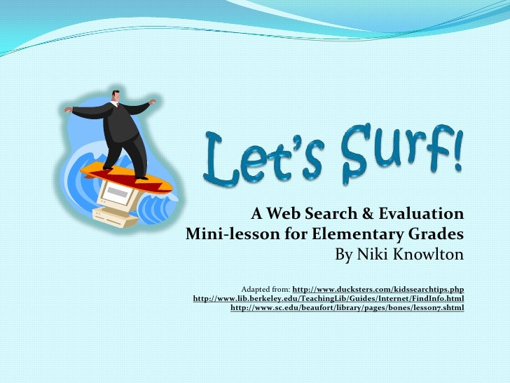 Let's Surf!<br />A Web Search & Evaluation <br />Mini-lesson for Elementary Grades<br />By Niki Knowlton<br />Adapted from...