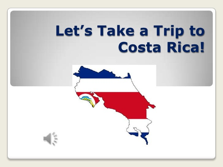 Let's take a trip to costa rica!