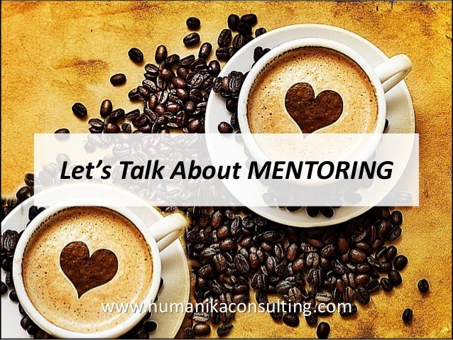 Let's Talk About MENTORING www.humanikaconsulting.com