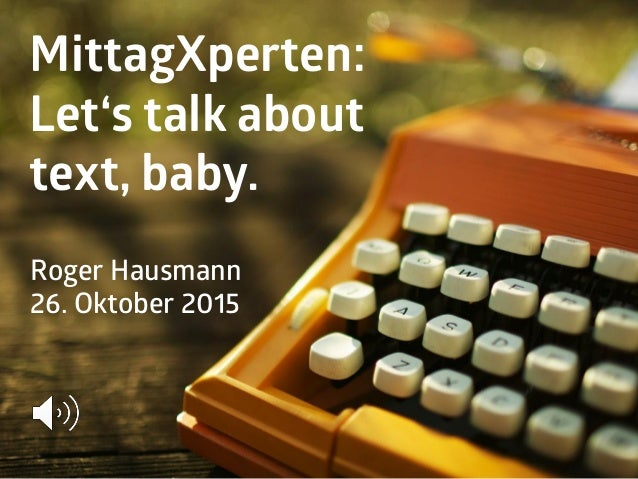 MittagXperten: Let's talk about text, baby. Roger Hausmann 26. Oktober 2015