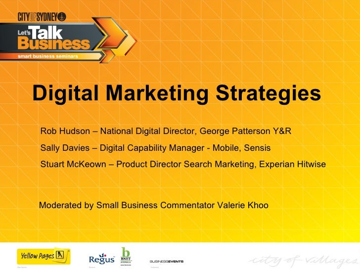 Digital Marketing Strategies   Rob Hudson – National Digital Director, George Patterson Y&R Sally Davies – Digital Capabil...