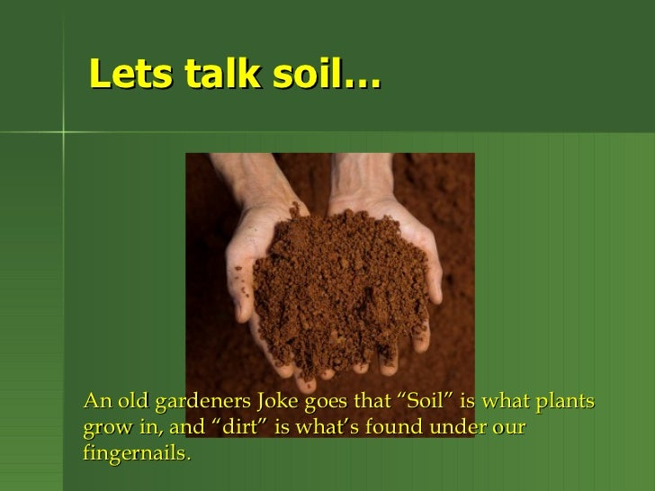 "Lets talk soil…An old gardeners Joke goes that ""Soil"" is what plantsgrow in, and ""dirt"" is what's found under ourfingernai..."