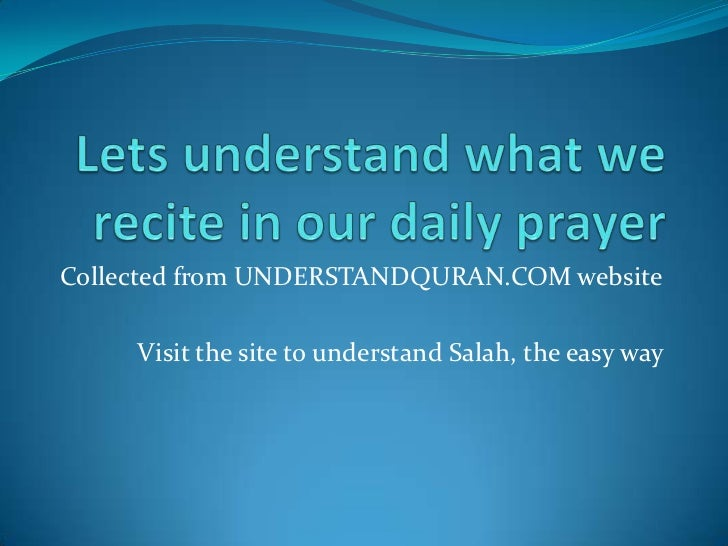 Lets understand what we recite in our daily prayer<br />Collected from UNDERSTANDQURAN.COM website<br />Visit the site to ...