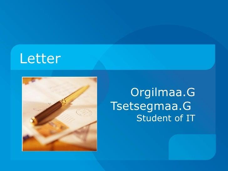 Letter Orgilmaa.G Tsetsegmaa.G  Student of IT