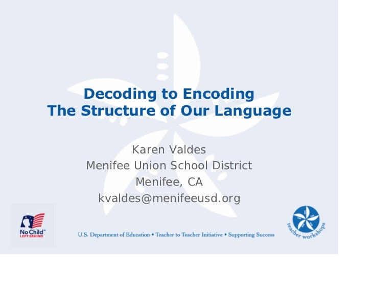 Decoding to Encoding The Structure of Our Language              Karen Valdes     Menifee Union School District            ...