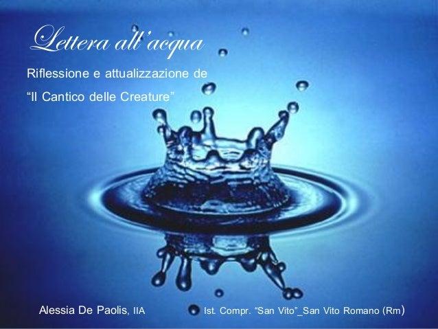 """Lettera all'acquaRiflessione e attualizzazione de""""Il Cantico delle Creature""""  Alessia De Paolis, IIA       Ist. Compr. """"Sa..."""