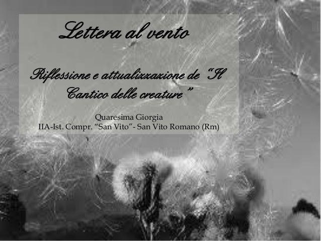 """Lettera al ventoRiflessione e attualizzazione de """"Il      Cantico delle creature""""                 Quaresima Giorgia IIA-Is..."""