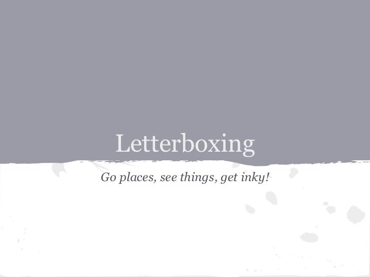 LetterboxingGo places, see things, get inky!
