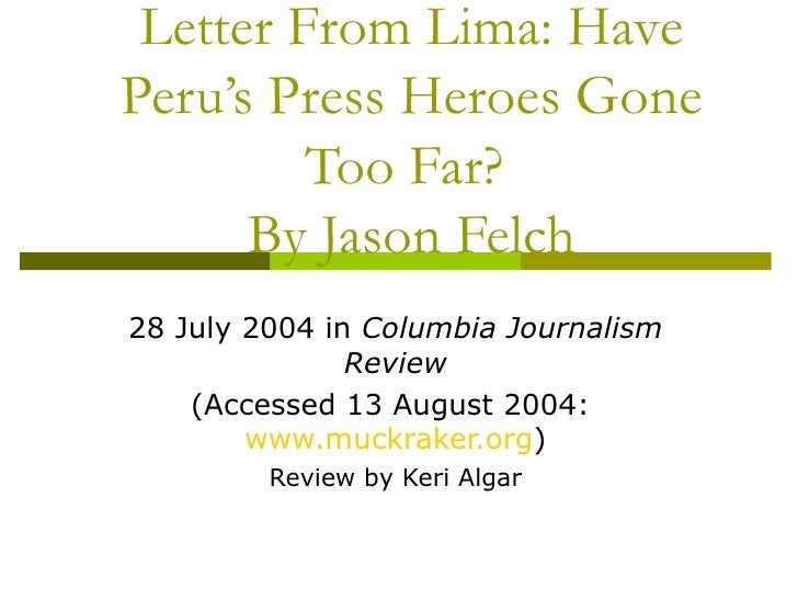 Letter From Lima: Have Peru's Press Heroes Gone Too Far?  By Jason Felch 28 July 2004 in  Columbia Journalism Review (Acce...