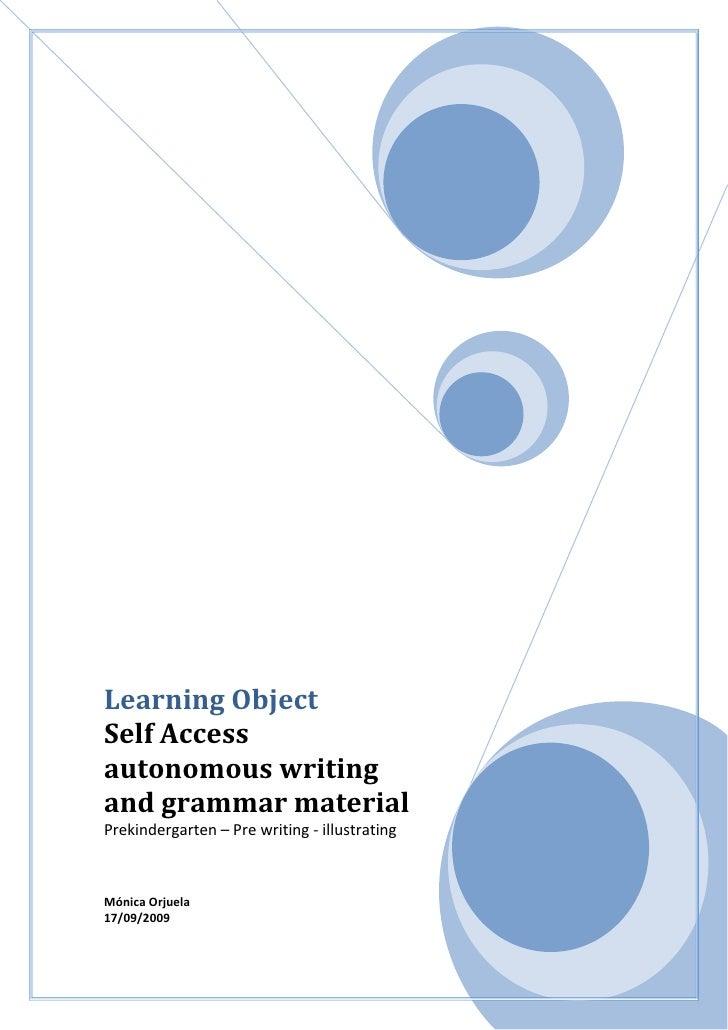 Learning Object       Self Access autonomous writing and grammar materialPrekindergarten – Pre writing - illustratingMónic...