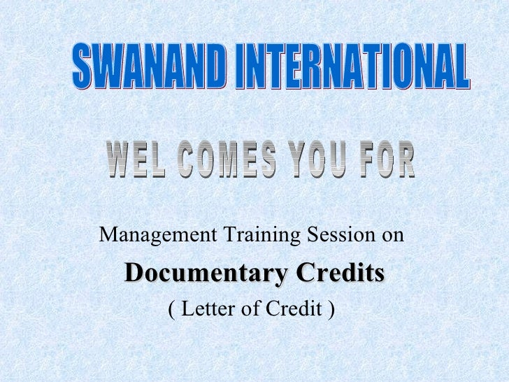 Management Training Session on   Documentary Credits       ( Letter of Credit )