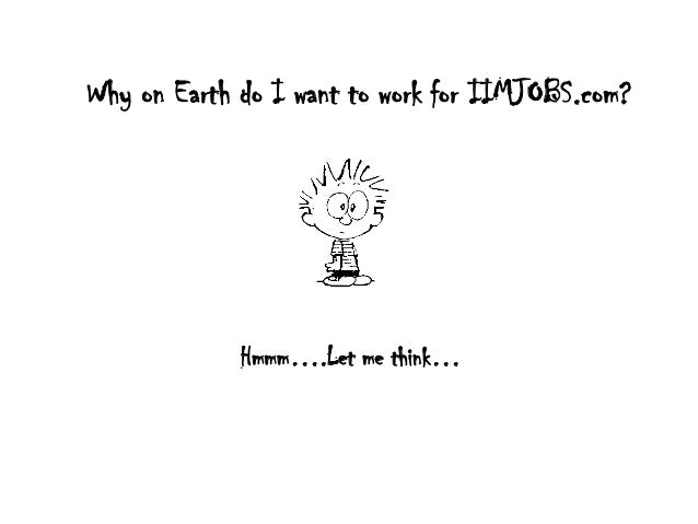 Why on Earth do I want to work for IIMJOBS.com?Hmmm….Let me think…