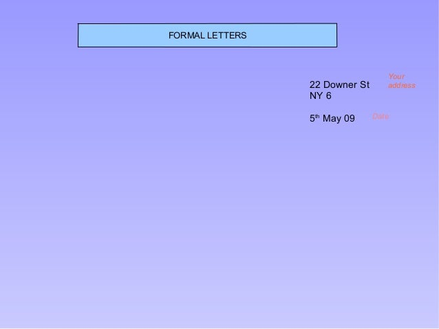 FORMAL LETTERS                                   Your                 22 Downer St      address                 NY 6      ...