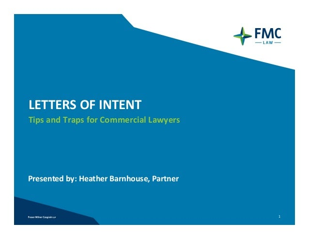 LETTERS OF INTENTTips and Traps for Commercial Lawyers Presented by: Heather Barnhouse, Partner                           ...