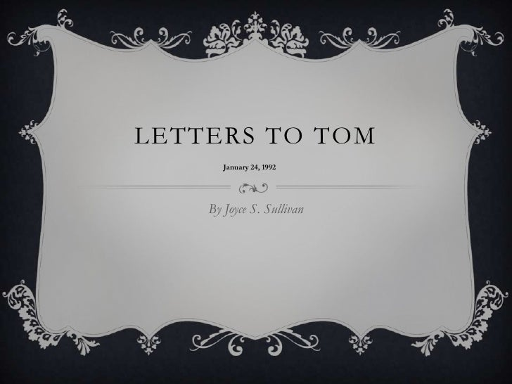 Letters to tom<br />By Joyce S. Sullivan<br />January 24, 1992<br />