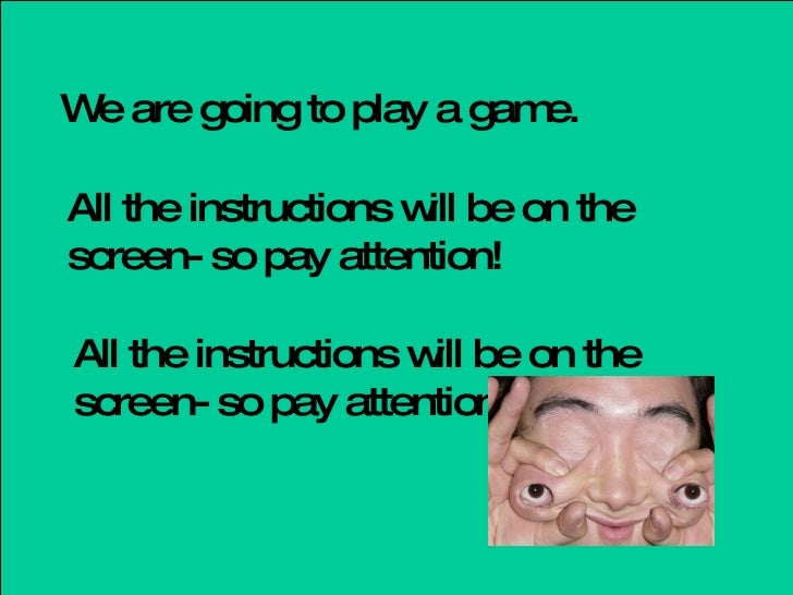 W are going to play a gam  e                       e.  All the instructions w be on the                       ill screen- ...