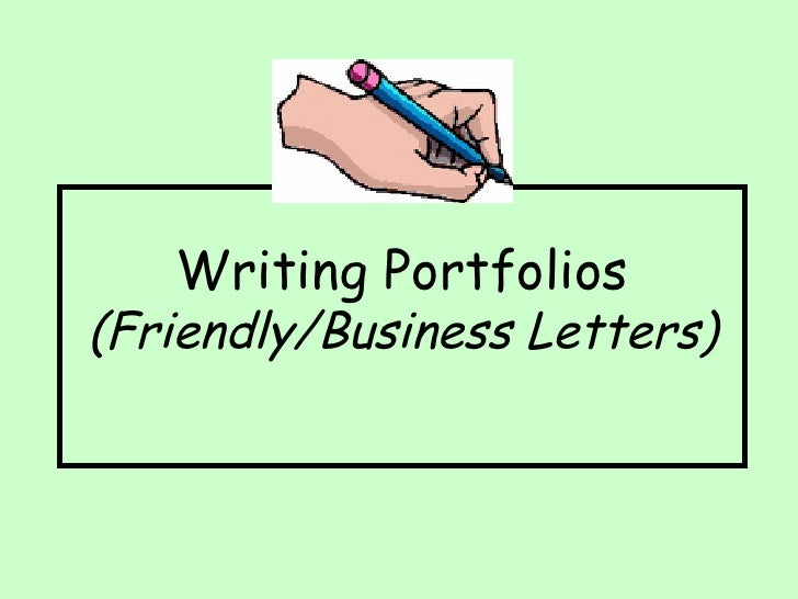 Writing Portfolios (Friendly/Business Letters)