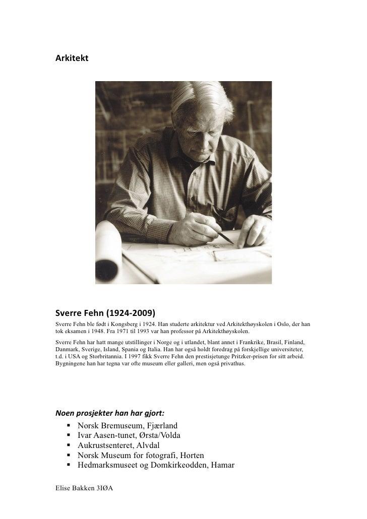 Arkitekt     Sverre Fehn (1924-2009) Sverre Fehn ble født i Kongsberg i 1924. Han studerte arkitektur ved Arkitekthøyskole...