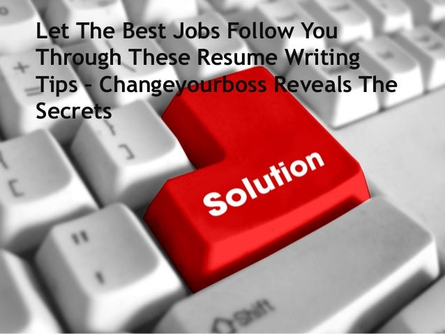 Let The Best Jobs Follow YouThrough These Resume WritingTips – Changeyourboss Reveals TheSecrets