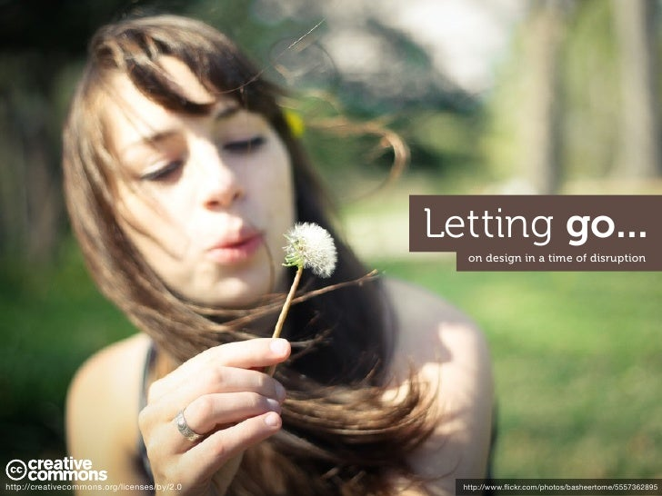 Letting go...                                                on design in a time of disruptionhttp://creativecommons.org/l...