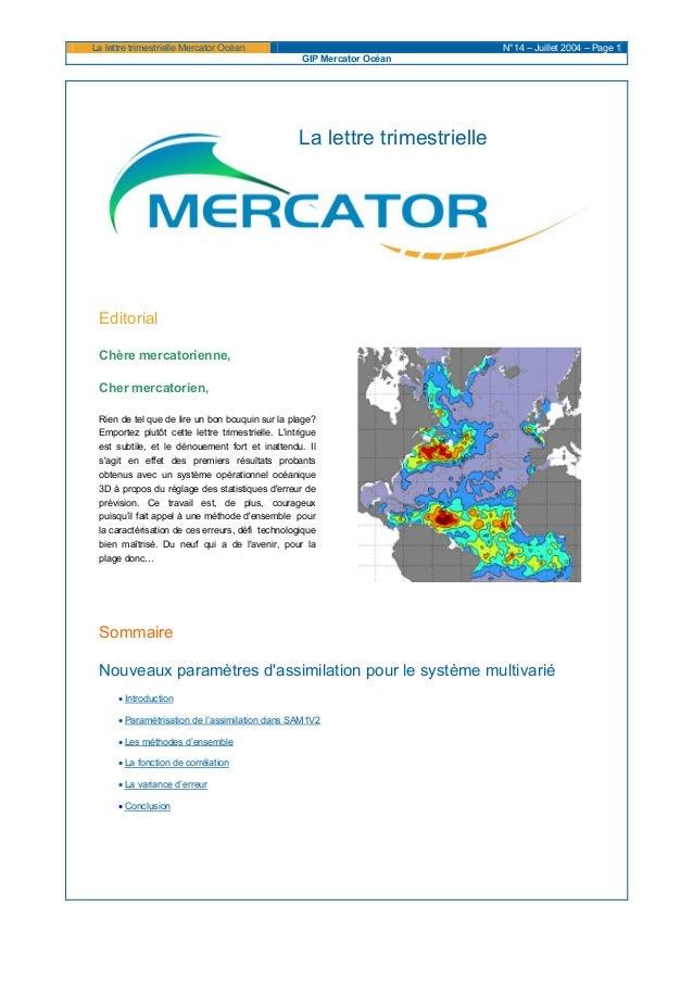 La lettre trimestrielle Mercator Océan N°14 – Juillet 2004 – Page 1 GIP Mercator Océan La lettre trimestrielle Editorial C...
