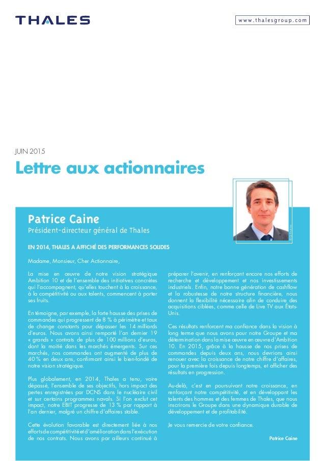 Lettre aux actionnaires JUIN 2015 Patrice Caine Président-directeur général de Thales EN 2014, THALES A AFFICHÉ DES PERFOR...