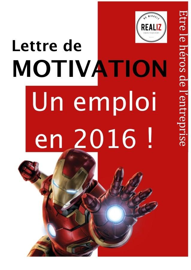 Lettre de MOTIVATION Un emploi en 2016 ! Etre  le  héros  de  l'entreprise