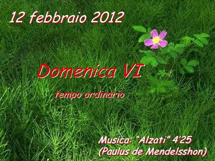 """12 febbraio 2012   Domenica VI      tempo ordinario               Musica: """"Alzati"""" 4'25               (Paulus de Mendelssh..."""