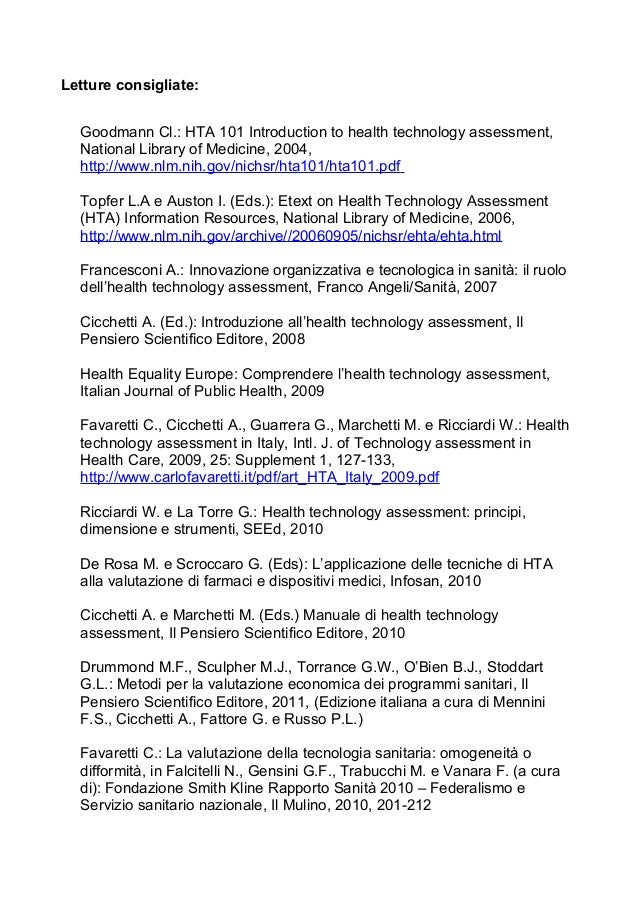 Letture consigliate:  Goodmann Cl.: HTA 101 Introduction to health technology assessment,  National Library of Medicine, 2...