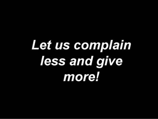 Let us complain less and give more