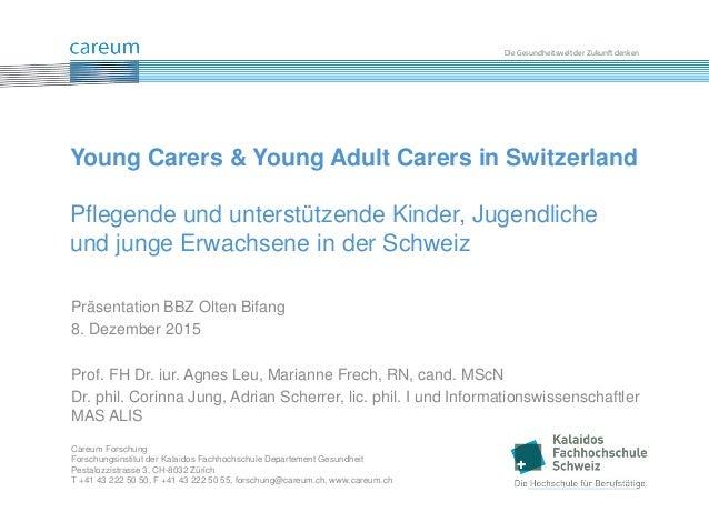Die Gesundheitswelt der Zukunft denken Präsentation BBZ Olten Bifang 8. Dezember 2015 Prof. FH Dr. iur. Agnes Leu, Mariann...
