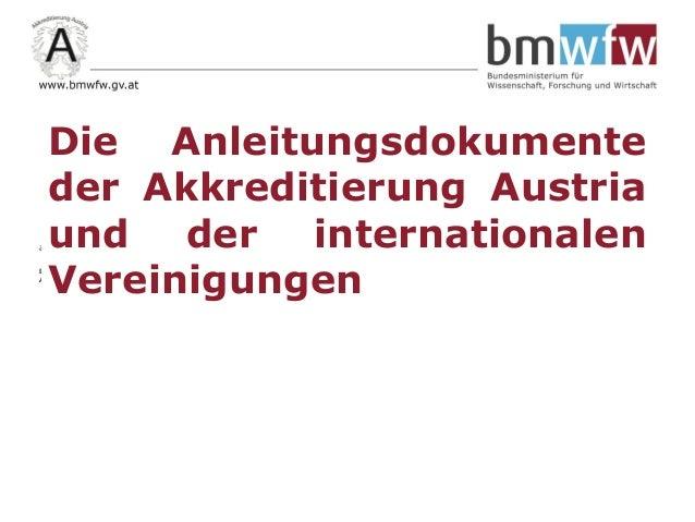 am 11.06.2014 in Brunn/Gebirge Dr. Robert Leubolt Akkreditierung Austria Die Anleitungsdokumente der Akkreditierung Austri...
