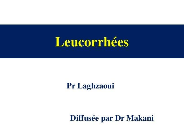 Leucorrhées Pr Laghzaoui Diffusée par Dr Makani