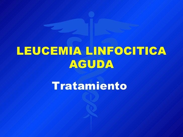LEUCEMIA LINFOCITICA       AGUDA     Tratamiento