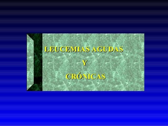 LEUCEMIAS AGUDAS       Y    CRÓNICAS