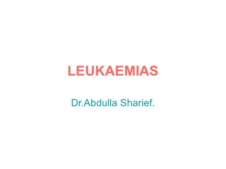 LEUKAEMIASDr.Abdulla Sharief.
